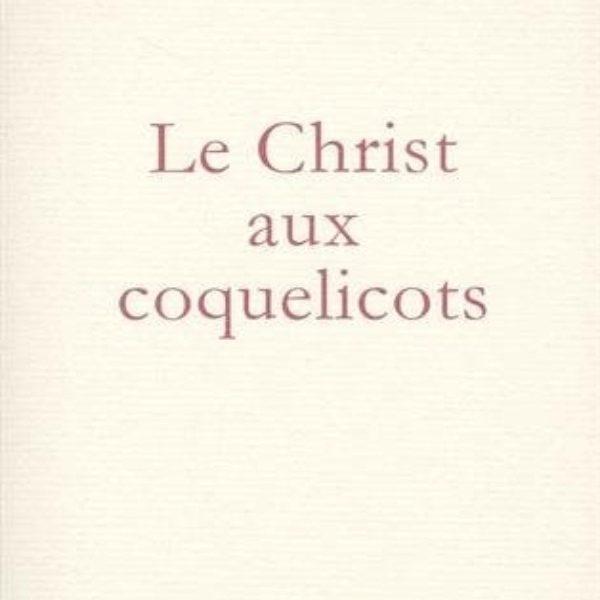Le Christ aux coquelicots - Christian Bobin